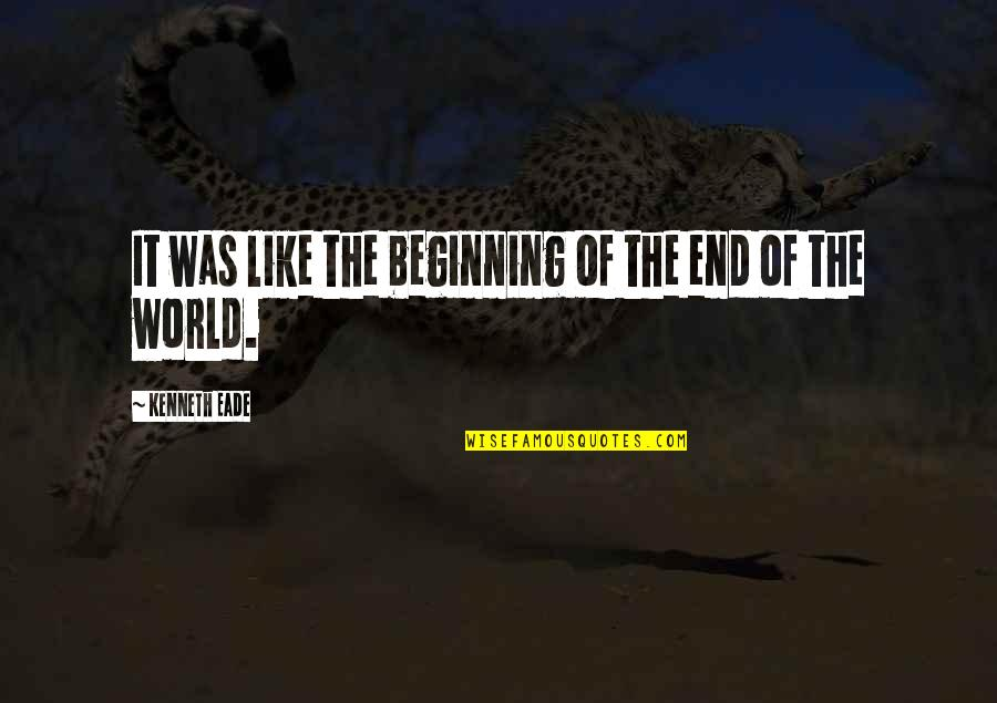 The Beginning Of The End Quotes By Kenneth Eade: It was like the beginning of the end