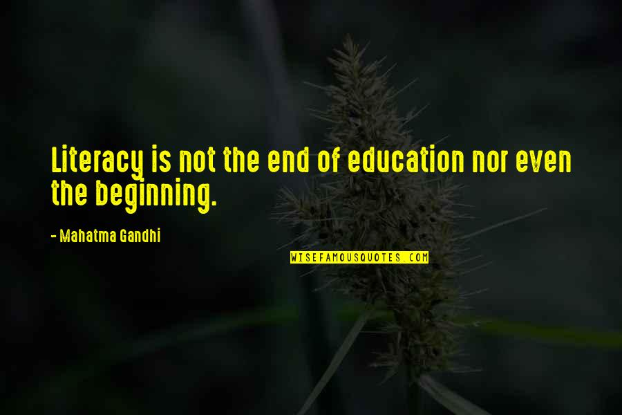 The Beginning Of The End Quotes By Mahatma Gandhi: Literacy is not the end of education nor