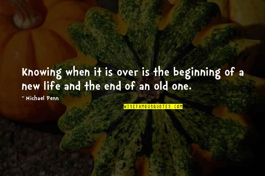The Beginning Of The End Quotes By Michael Penn: Knowing when it is over is the beginning