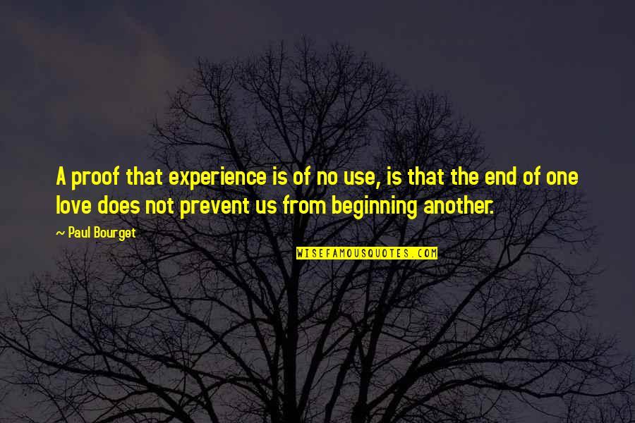 The Beginning Of The End Quotes By Paul Bourget: A proof that experience is of no use,