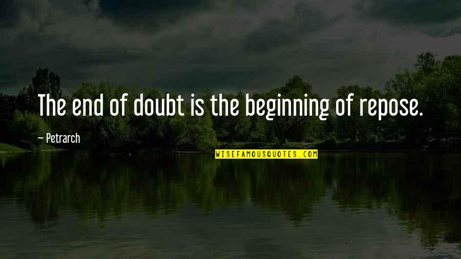 The Beginning Of The End Quotes By Petrarch: The end of doubt is the beginning of