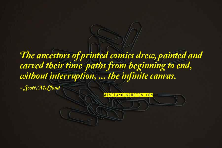 The Beginning Of The End Quotes By Scott McCloud: The ancestors of printed comics drew, painted and