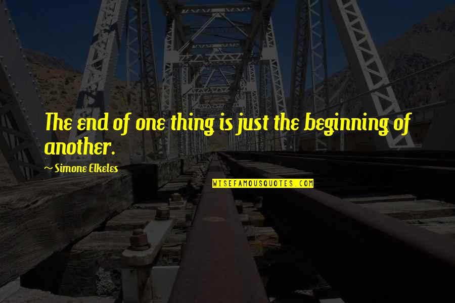 The Beginning Of The End Quotes By Simone Elkeles: The end of one thing is just the