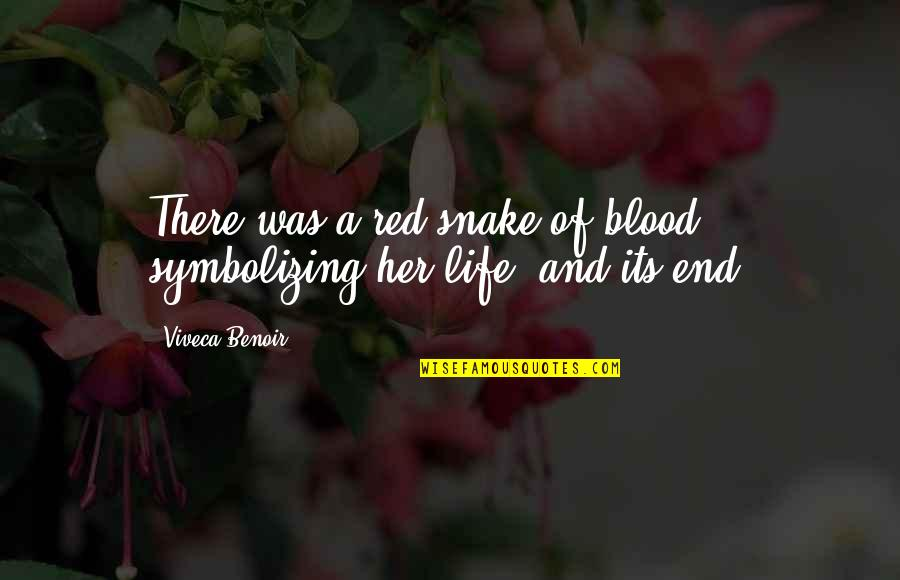 The Beginning Of The End Quotes By Viveca Benoir: There was a red snake of blood symbolizing