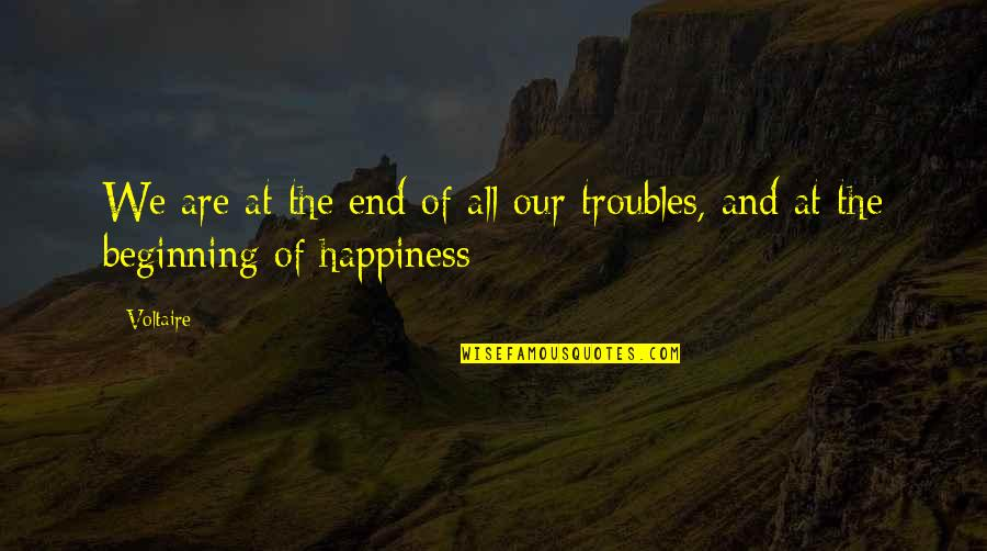 The Beginning Of The End Quotes By Voltaire: We are at the end of all our