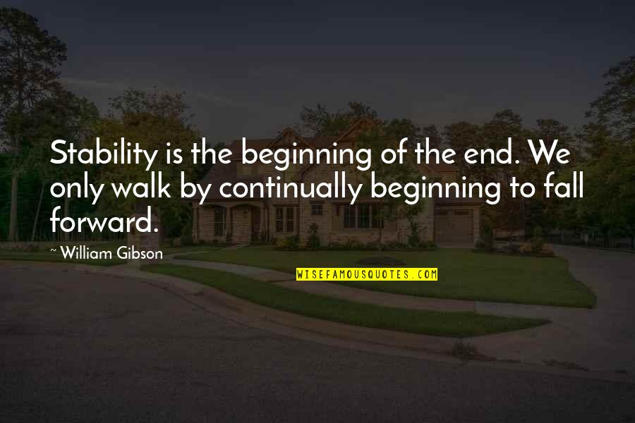 The Beginning Of The End Quotes By William Gibson: Stability is the beginning of the end. We