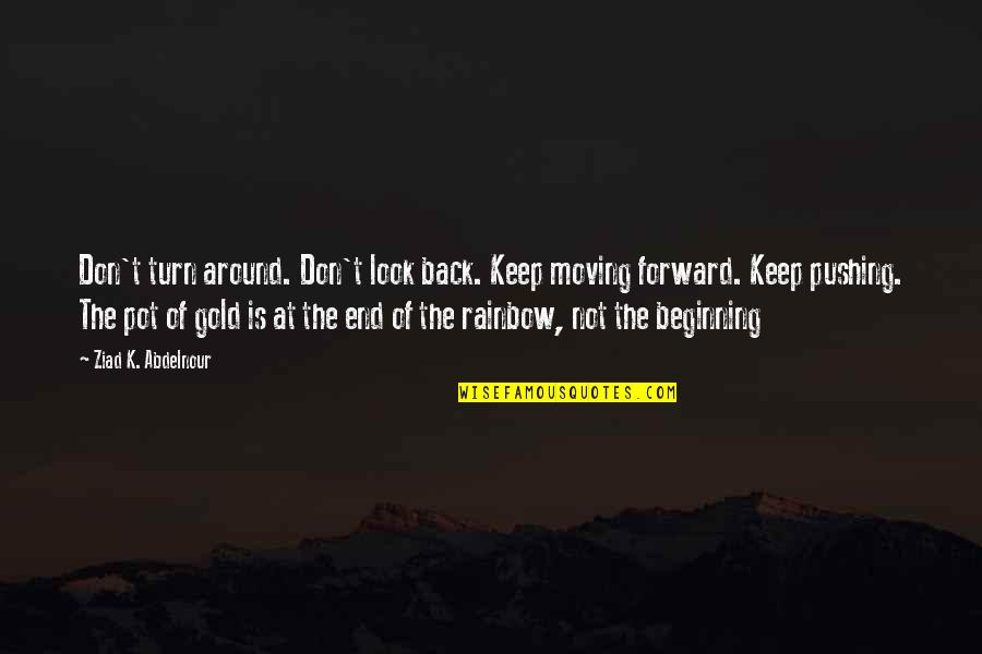 The Beginning Of The End Quotes By Ziad K. Abdelnour: Don't turn around. Don't look back. Keep moving