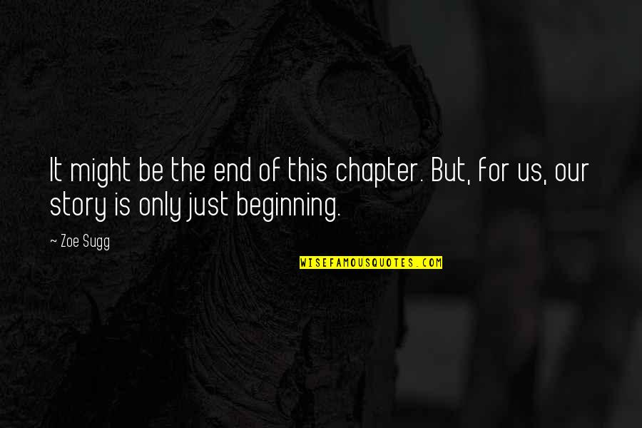 The Beginning Of The End Quotes By Zoe Sugg: It might be the end of this chapter.