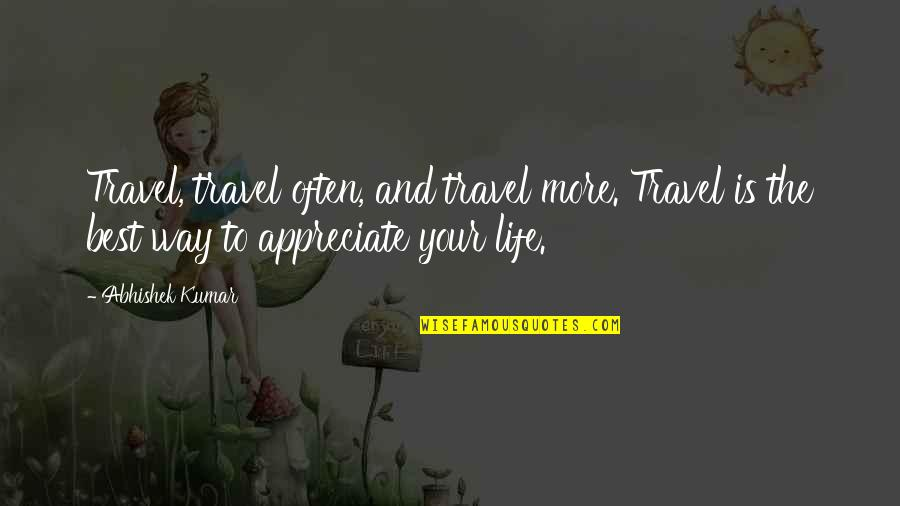 The Best Family Quotes By Abhishek Kumar: Travel, travel often, and travel more. Travel is