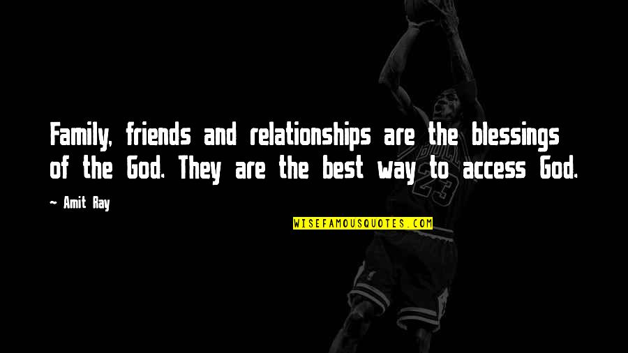 The Best Family Quotes By Amit Ray: Family, friends and relationships are the blessings of