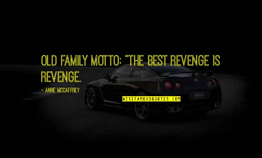 """The Best Family Quotes By Anne McCaffrey: Old family motto: """"The best revenge is revenge."""