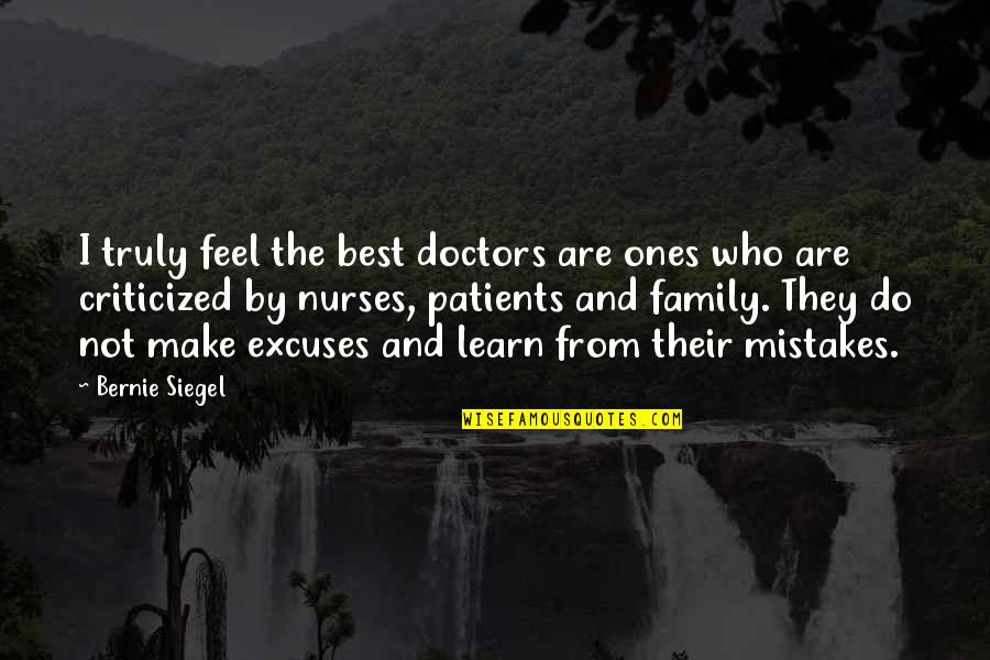 The Best Family Quotes By Bernie Siegel: I truly feel the best doctors are ones
