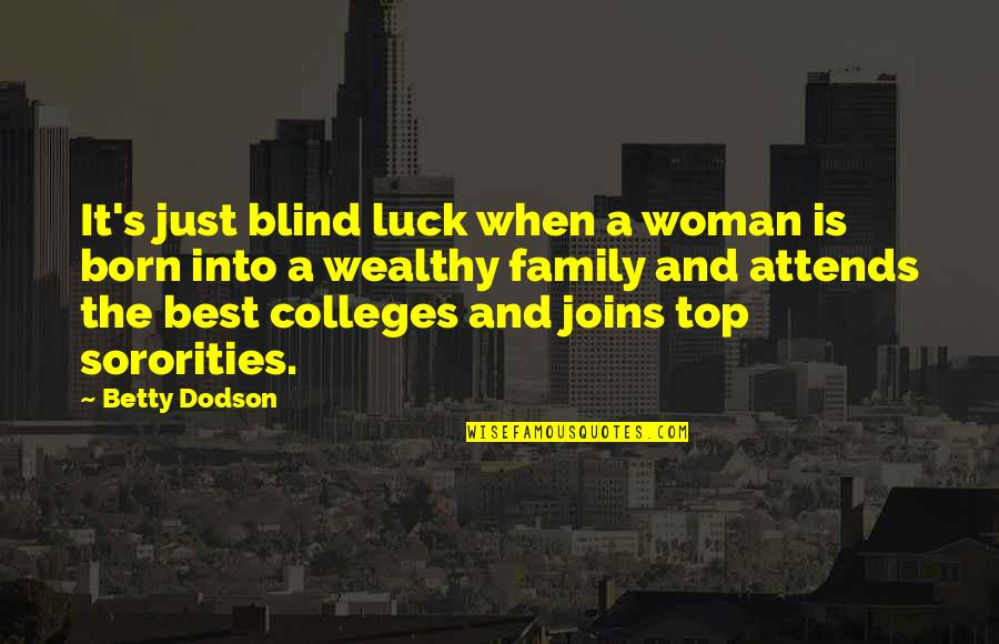 The Best Family Quotes By Betty Dodson: It's just blind luck when a woman is