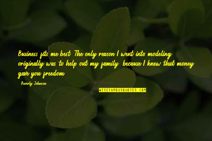 The Best Family Quotes By Beverly Johnson: Business fits me best. The only reason I