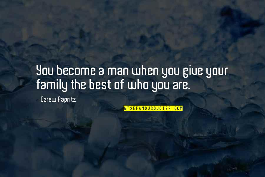 The Best Family Quotes By Carew Papritz: You become a man when you give your