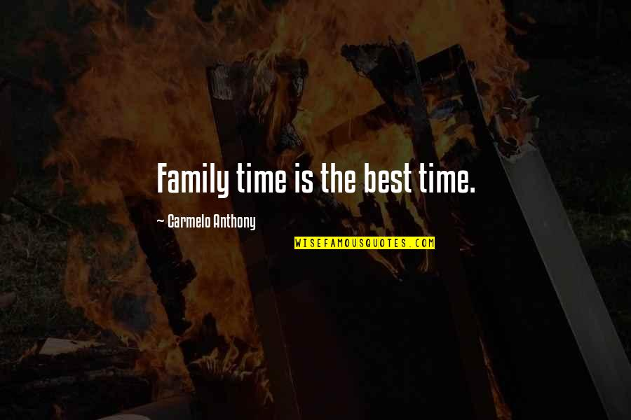 The Best Family Quotes By Carmelo Anthony: Family time is the best time.