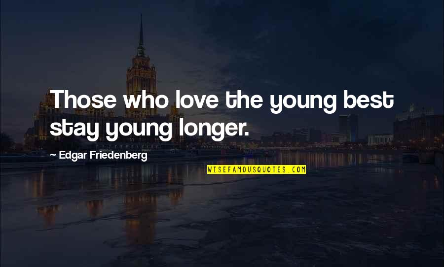 The Best Family Quotes By Edgar Friedenberg: Those who love the young best stay young