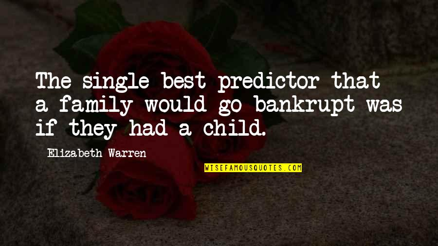The Best Family Quotes By Elizabeth Warren: The single best predictor that a family would