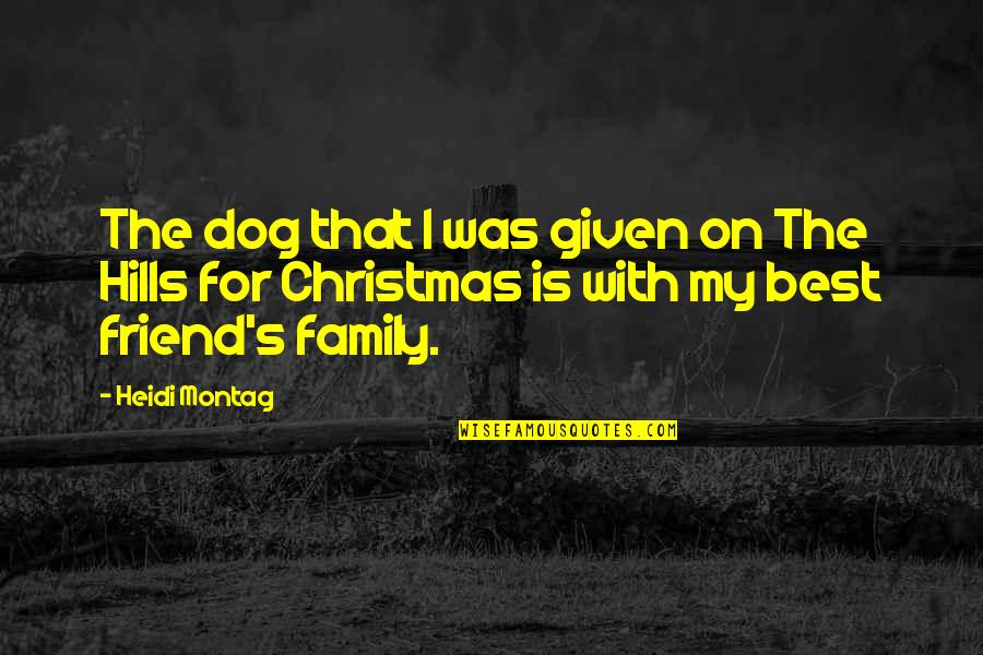 The Best Family Quotes By Heidi Montag: The dog that I was given on The