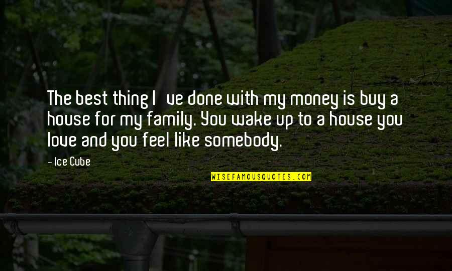The Best Family Quotes By Ice Cube: The best thing I've done with my money
