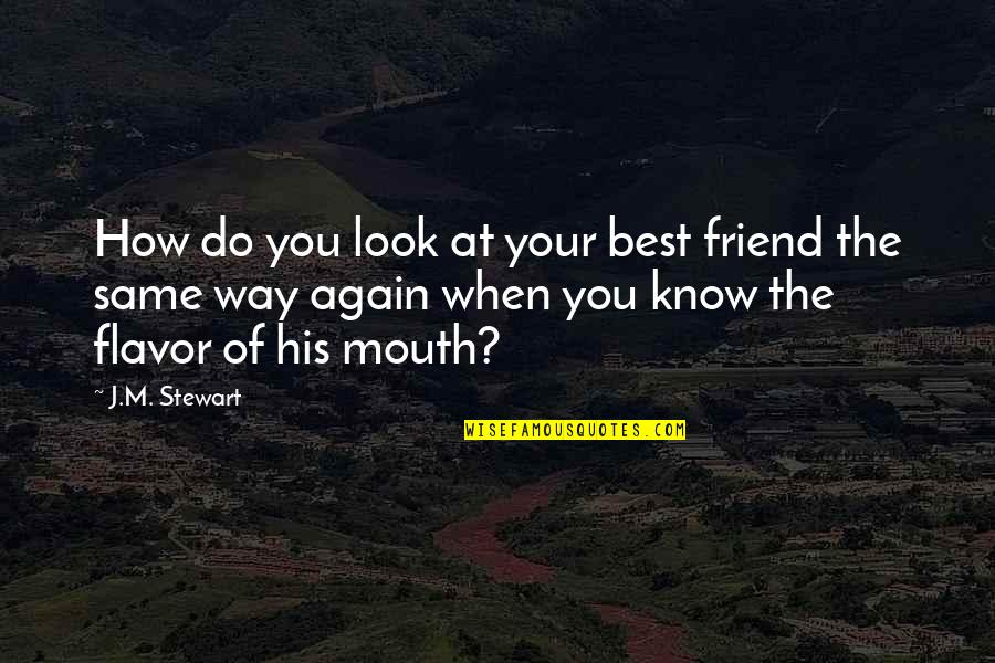 The Best Family Quotes By J.M. Stewart: How do you look at your best friend