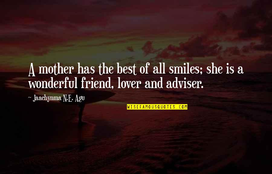 The Best Family Quotes By Jaachynma N.E. Agu: A mother has the best of all smiles;