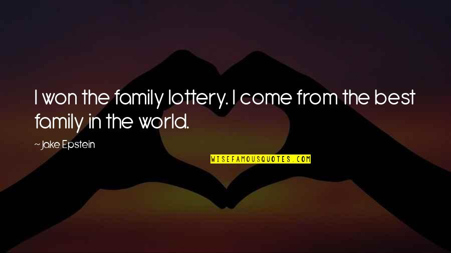 The Best Family Quotes By Jake Epstein: I won the family lottery. I come from