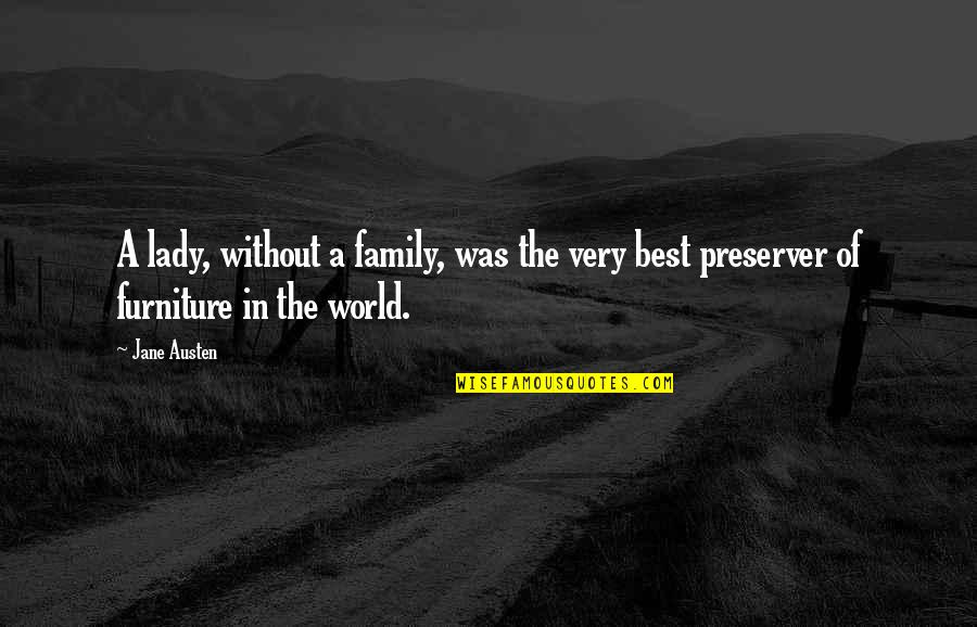 The Best Family Quotes By Jane Austen: A lady, without a family, was the very