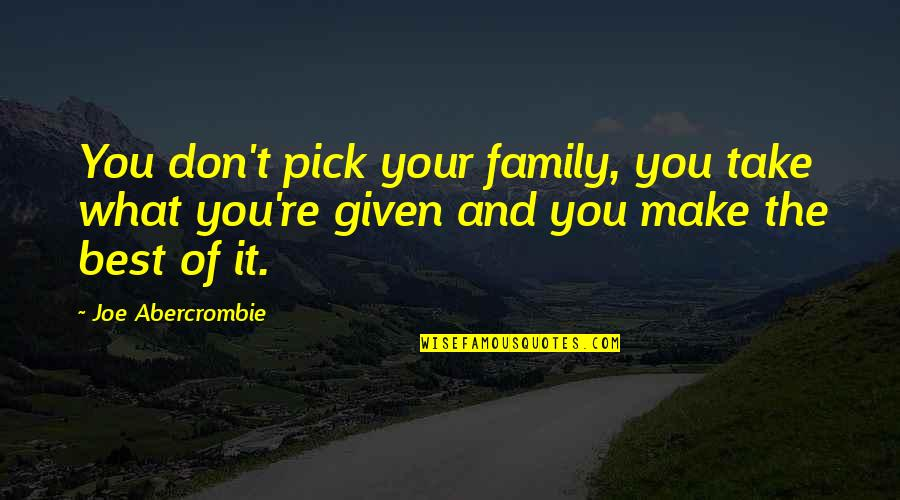 The Best Family Quotes By Joe Abercrombie: You don't pick your family, you take what