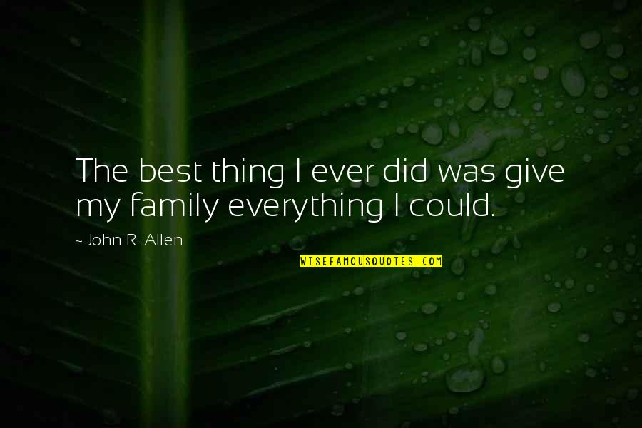 The Best Family Quotes By John R. Allen: The best thing I ever did was give