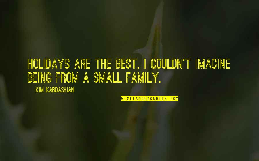 The Best Family Quotes By Kim Kardashian: Holidays are the best. I couldn't imagine being