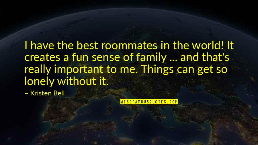 The Best Family Quotes By Kristen Bell: I have the best roommates in the world!