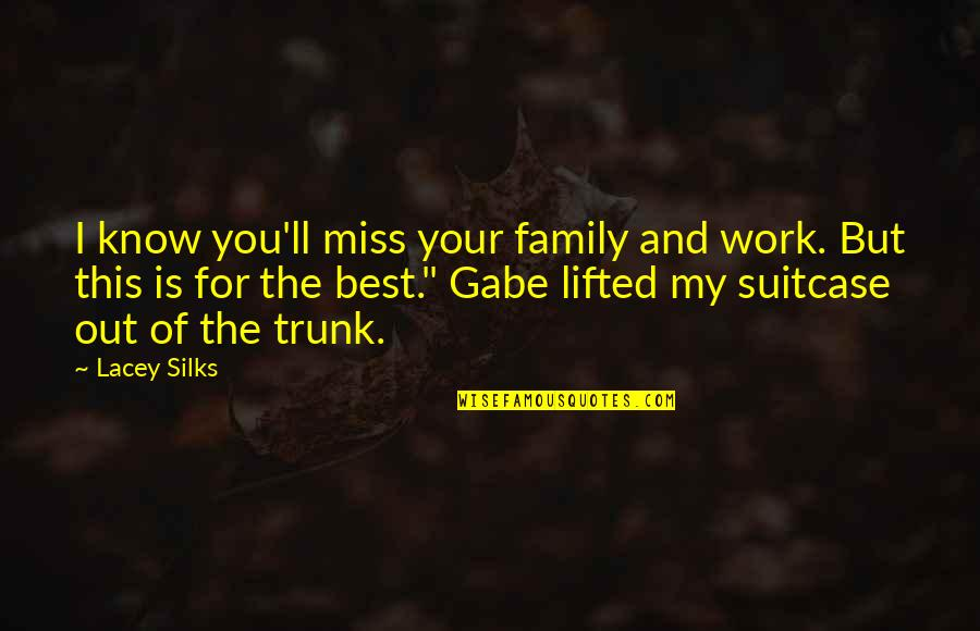 The Best Family Quotes By Lacey Silks: I know you'll miss your family and work.