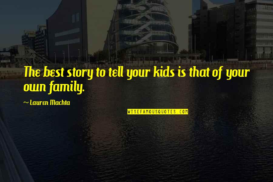 The Best Family Quotes By Lauren Machta: The best story to tell your kids is
