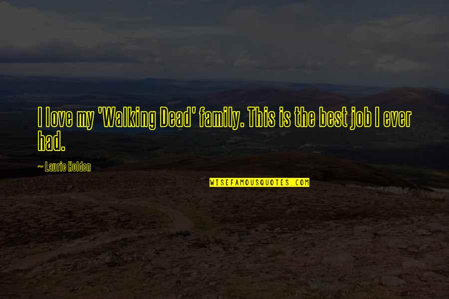 The Best Family Quotes By Laurie Holden: I love my 'Walking Dead' family. This is
