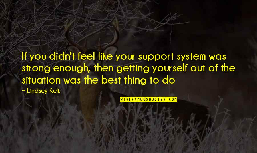 The Best Family Quotes By Lindsey Kelk: If you didn't feel like your support system