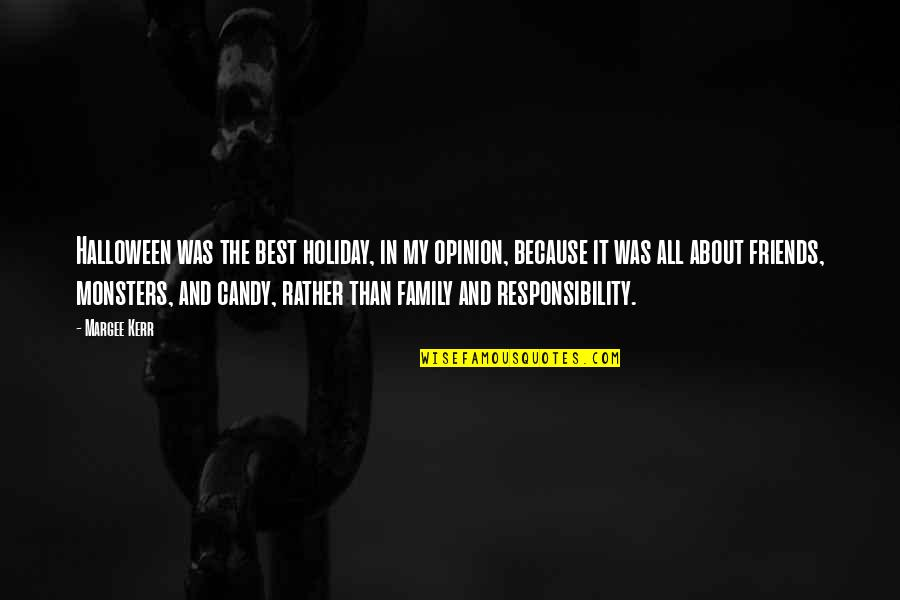 The Best Family Quotes By Margee Kerr: Halloween was the best holiday, in my opinion,