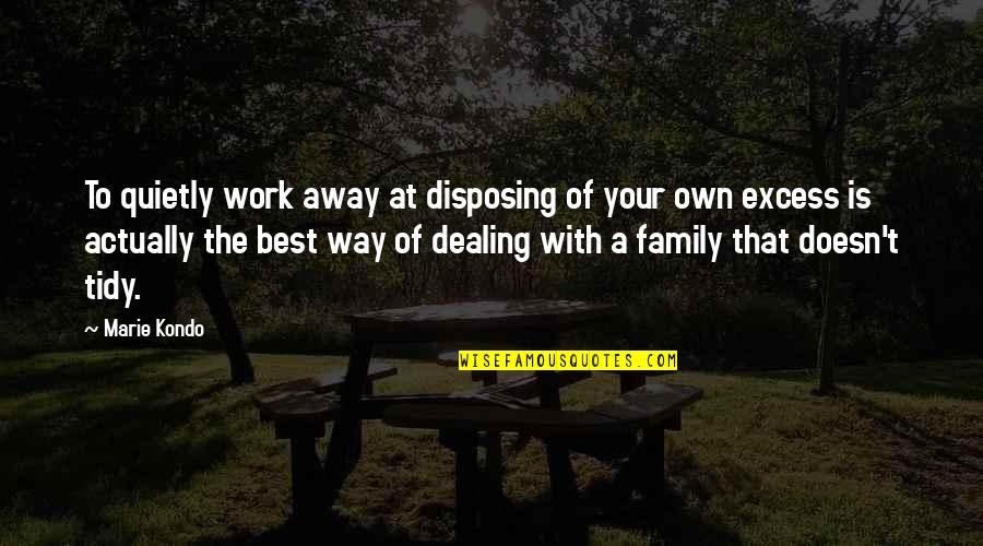 The Best Family Quotes By Marie Kondo: To quietly work away at disposing of your