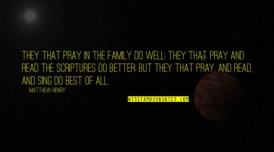The Best Family Quotes By Matthew Henry: They that pray in the family do well;