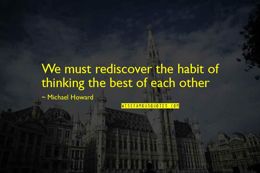The Best Family Quotes By Michael Howard: We must rediscover the habit of thinking the