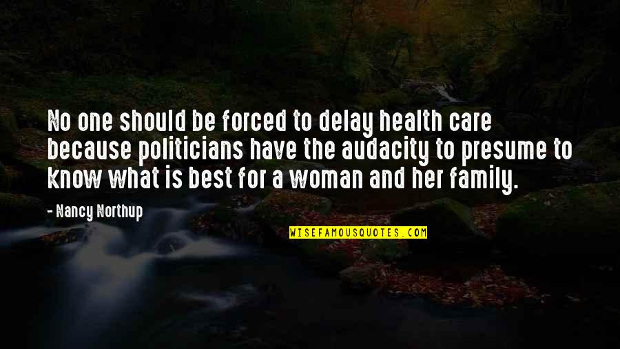 The Best Family Quotes By Nancy Northup: No one should be forced to delay health