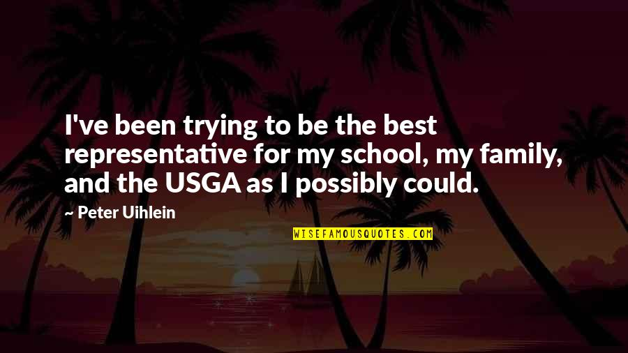 The Best Family Quotes By Peter Uihlein: I've been trying to be the best representative