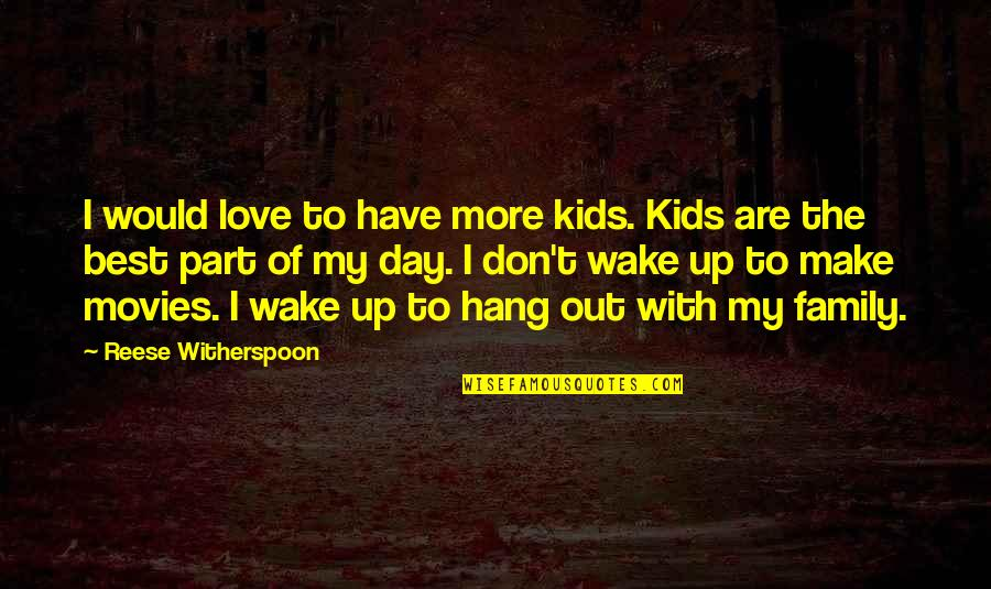 The Best Family Quotes By Reese Witherspoon: I would love to have more kids. Kids