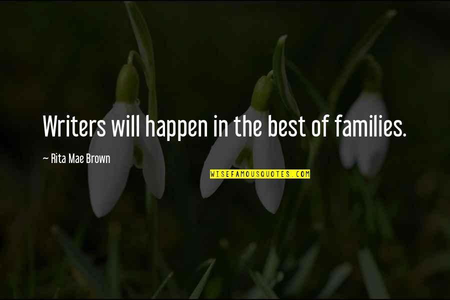 The Best Family Quotes By Rita Mae Brown: Writers will happen in the best of families.