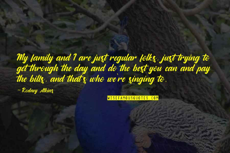 The Best Family Quotes By Rodney Atkins: My family and I are just regular folks,