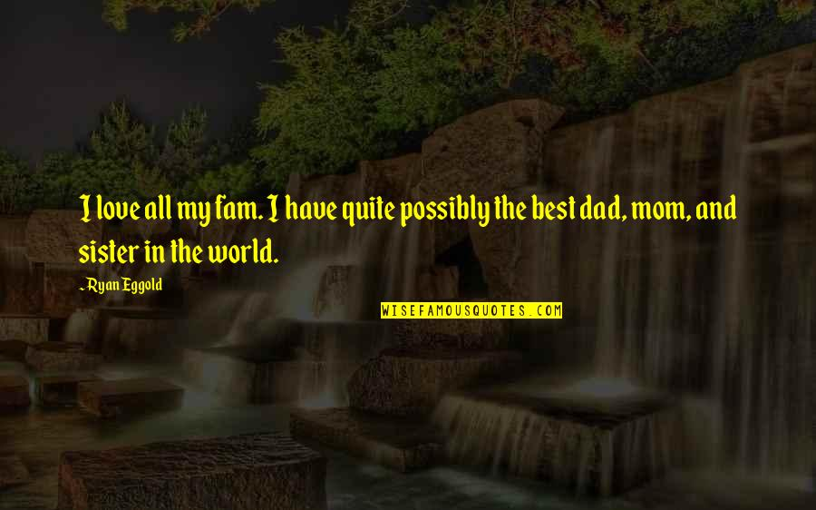 The Best Family Quotes By Ryan Eggold: I love all my fam. I have quite