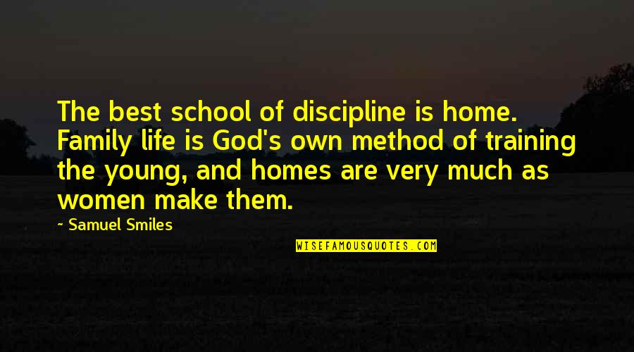 The Best Family Quotes By Samuel Smiles: The best school of discipline is home. Family