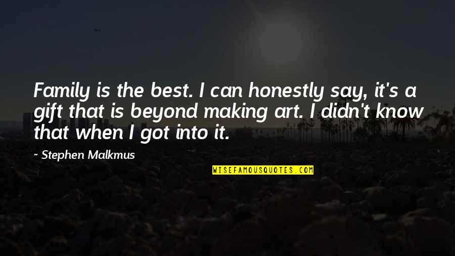 The Best Family Quotes By Stephen Malkmus: Family is the best. I can honestly say,