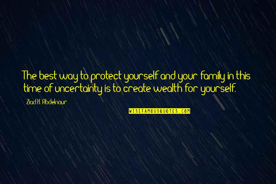 The Best Family Quotes By Ziad K. Abdelnour: The best way to protect yourself and your