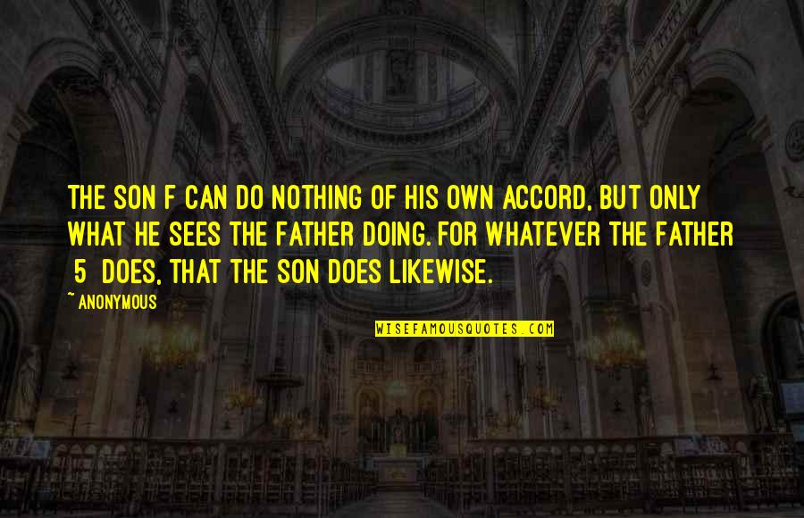 The Best Father Son Quotes By Anonymous: The Son f can do nothing of his